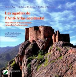 Les agadirs de l'Anti-Atlas occidental : atlas illustre d'un patrimoine culturel du Sud marocain