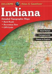 Indiana, Atlas and Gazetteer by DeLorme