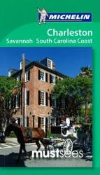 Charleston, Savannah and the South Carolina Coast, Must See Guide by Michelin Maps and Guides