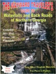 The Wayward Traveler's Guide to Waterfalls and Back Roads of Northern Georgia by The Wayward Traveler
