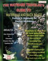 The Wayward Traveler's Guide to Waterfalls and Back Roads : Franklin & Highlands NC, Clayton, GA by The Wayward Traveler