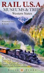 Rail U.S.A., Western States, Museums & Trips by Bella Terra Publishing LLC