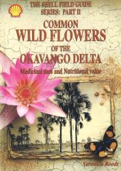 Common Wild Flowers of the Okavango Delta by Veronica Roodt