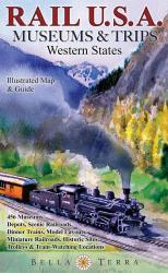 Rail U.S.A., Western States, Museums & Trips - Laminated by Bella Terra Publishing LLC