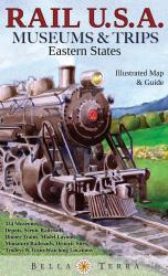 Rail U.S.A., Eastern States, Museums & Trips by Bella Terra Publishing LLC
