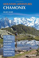 Chamonix Mountain Adventures - Summer routes for a multi-activity holiday in the shadow of Mont Blanc by Cicerone