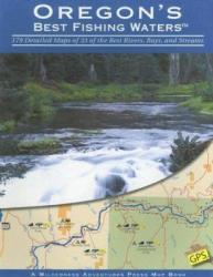 Oregon's Best Fishing Waters by Wilderness Adventures Press