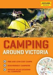 Camping Around Victoria: Australia by Universal Publishers Pty Ltd