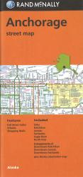Anchorage, Alaska Street Map, including Fairbanks, Ketchikan & Juneau by Rand McNally