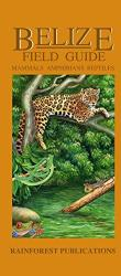 Belize Wildlife Guide: Mammals, Amphibians, Reptiles by Rainforest Publications