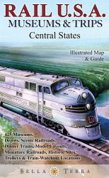 Rail U.S.A., Museums & Trips, Central States by Bella Terra Publishing LLC