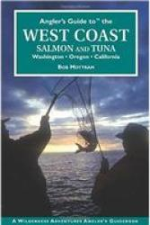Angler's Guide to the West Coast Salmon and Tuna - Washington, Oregon, and California by Wilderness Adventures Press