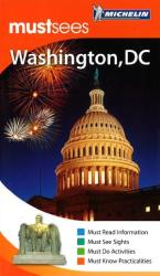 Washington D.C., Must See Guide by Michelin Maps and Guides